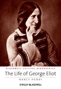 Nancy Henry's book, The Life of George Eliot: A Critical Biography, was published by Wiley- Blackwell in 2012